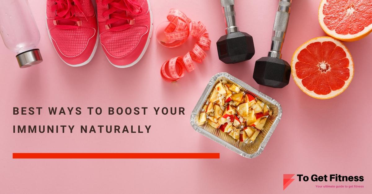 Best ways to boost your Immunity Naturally